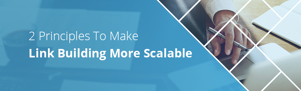 2 Principles To Make Link Building More Scalable