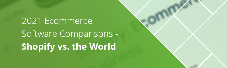 2021 Ecommerce Software Comparisons: Shopify vs the World