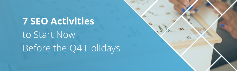 7 SEO activities you can do before the Q4 holidays