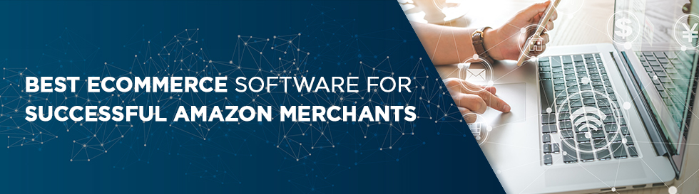 Best eCommerce Software for Successful Amazon Merchants