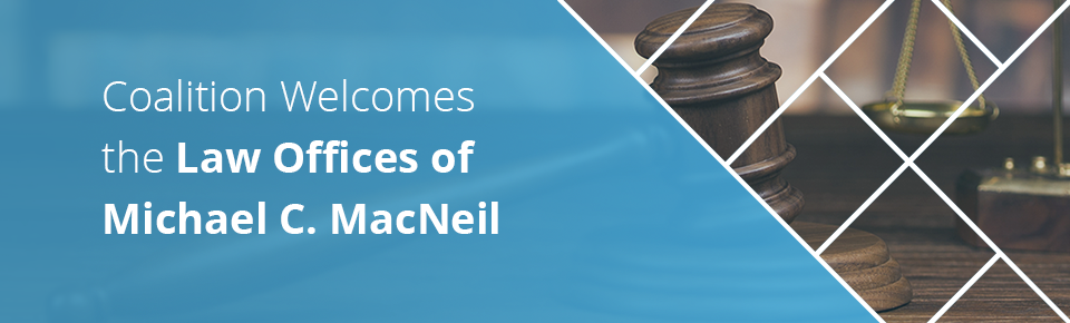 Coalition Welcomes the Law Offices of Michael C. MacNeil