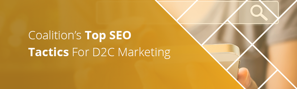Coalition's Top SEO Tactics For D2C Marketing