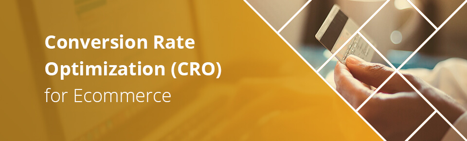 Conversion Rate Optimization (CRO) for Ecommerce