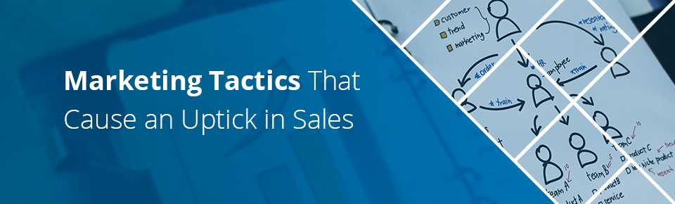 Marketing Tactics That Cause an Uptick in Sales