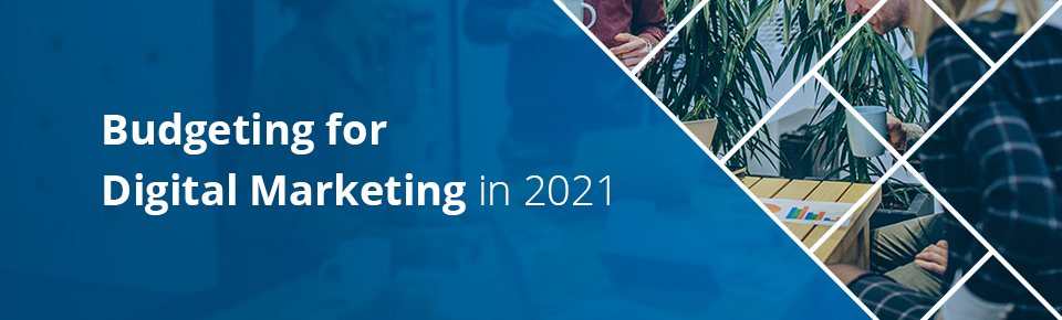Budgeting for Digital Marketing in 2021