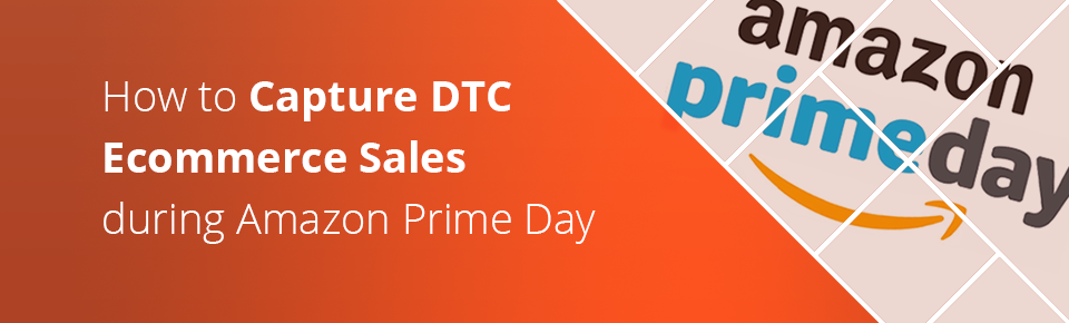 How to Capture DTC Ecommerce Sales during Amazon Prime Day