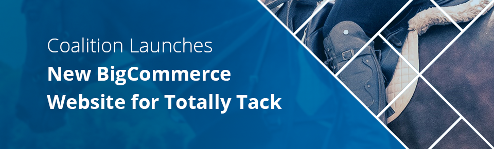 Coalition Launches New BigCommerce Website for Totally Tack