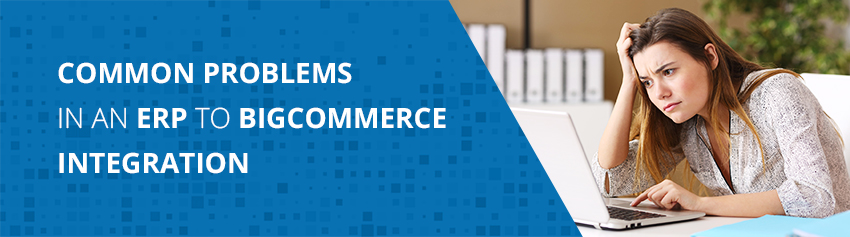 Common Problems in an ERP to BigCommerce Integration
