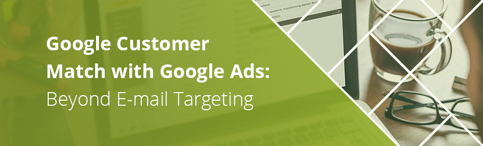 Google Customer Match with Google Ads