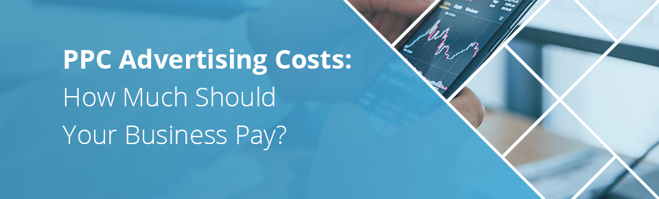 PPC Advertising Costs: How Much Should Your Business Pay?