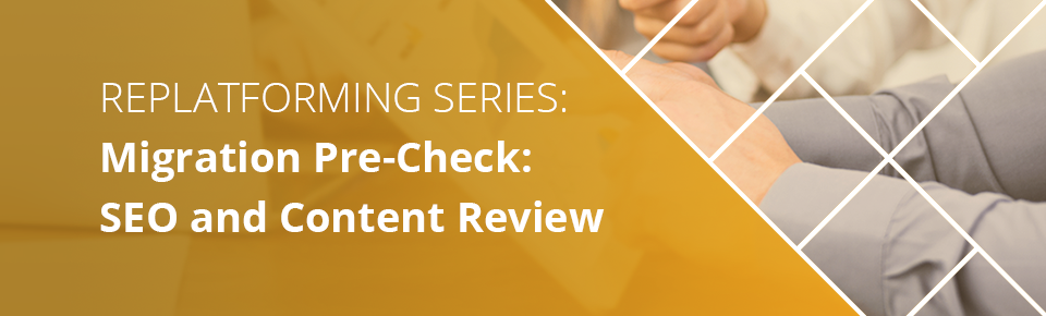 Replatforming Series: SEO and Content Review
