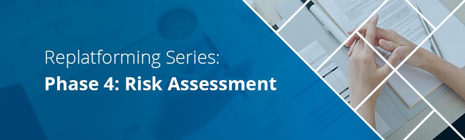 Replatforming Series: Phase 4 - Risk Assessment