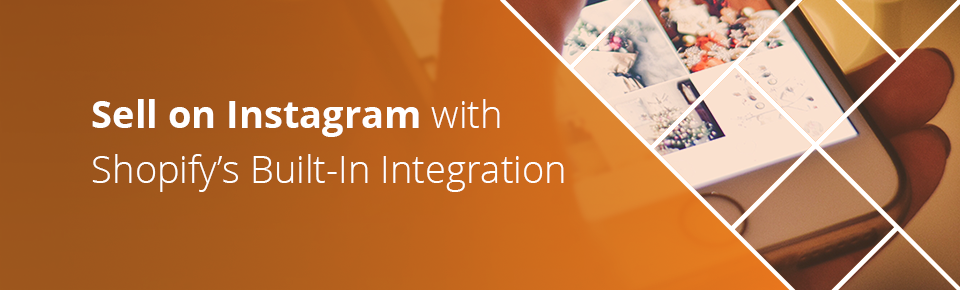 Sell on Instagram with Shopify's Built-In Integration