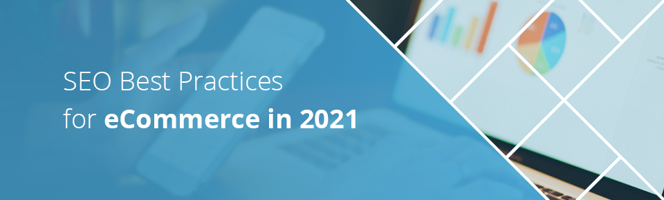 SEO Best Practices for Ecommerce in 2021