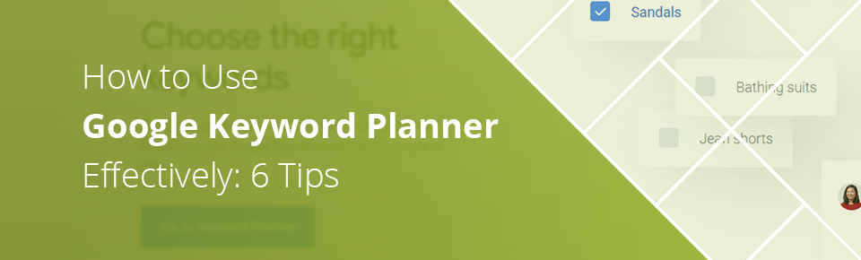 6 Tips on Using Google Keyword Planner Effectively