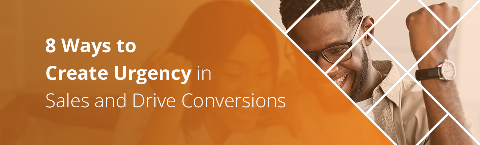 8 Ways to Create Urgency in Sales and Drive Conversions