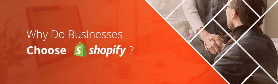 Why Do Businesses Choose Shopify?